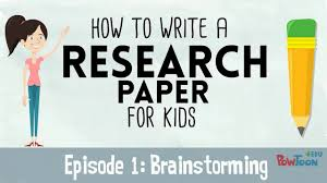 how to write an research paper how to write a research paper for kids episode 1 brainstorming how to write a research paper for kids episode 1 brainstorming topics