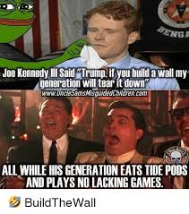 Build Meme - joe kennedy ii said trump if you build a wall my generation will