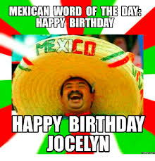 Mexican Word Of The Day Meme - mexican word of the day happy birthday happy birthday jocelyn