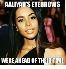 Eyebrow Meme - aaliyah s eyebrows were ahead of their time meme on me me