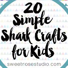 20 simple shark crafts for kids sweet rose studio