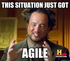 Agile Meme - this situation just got agile ancient aliens quickmeme