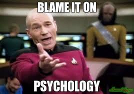 Psychology Meme - blame it on psychology meme picard wtf 4690 memeshappen
