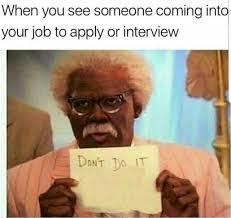 Job Memes - dopl3r com memes when you see someone coming into your job to
