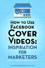 how to use facebook cover videos inspiration for marketers