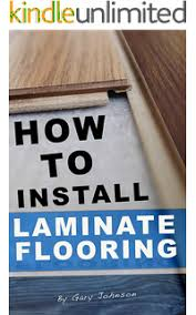 how to install hardwood and laminate flooring kindle edition by
