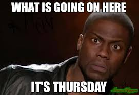 What Is Going On Meme - what is going on here it s thursday meme kevin hart the hell