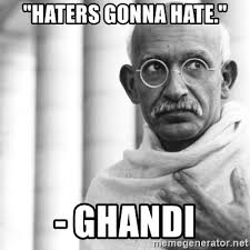 Haters Gonna Hate Meme Generator - haters gonna hate ghandi reincarnate gandhi meme generator