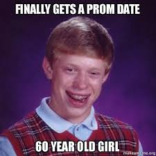 60 Year Old Girl Meme - finally gets a prom date 60 year old girl 60 year old girl make