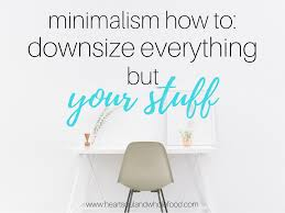 minimalism downsizing everything but your stuff heart soul and