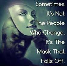 People Change Memes - sometimes it s not the people who change it s the mask that falls