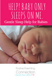 Ways To Help Baby Sleep In Crib by Help U2013 My Baby Will Only Sleep On Me Positive Parenting Connection