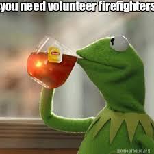 You Need To Stop Meme - meme creator you need volunteer firefighters maybe people