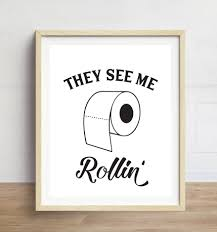 Funny Toilet Paper Bathroom Print They See Me Rollin U0027 Funny Bathroom Art