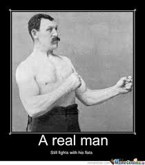 A Real Man Meme - a real man by mackiemoomerch meme center