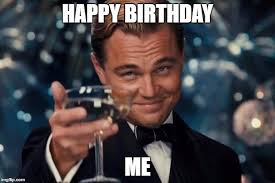 Happy Birthday To Me Meme - worst day ever your own birthday imgflip