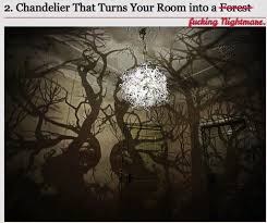 Chandelier That Turns Your Room Into A Forest The Funny Pic Video Thread Mark Iii Rofl Page 540