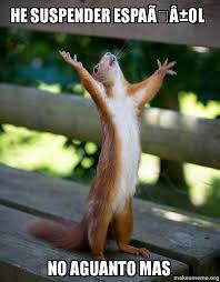 Memes Espaã Ol - he suspender espaã ol no aguanto mas happy squirrel make a meme
