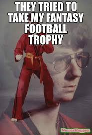 Karate Kyle Memes - they tried to take my fantasy football trophy meme ptsd karate