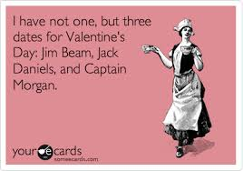 No Valentine Meme - i have not one but three dates for valentine s day jim beam