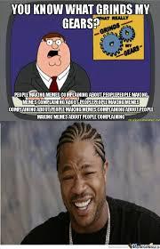Grinding Meme - yo dawg i heard you like grinding gears by erniescomix meme center