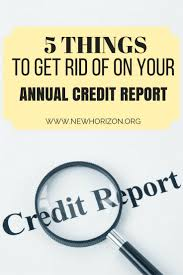 5 things to get rid of on your annual credit report credit