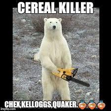 Quaker Memes - chainsaw bear meme imgflip