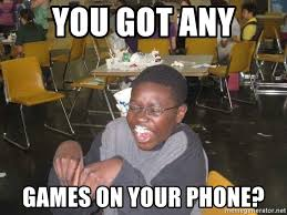You Got Games On Your Phone Meme - you got any games on your phone nerdy black kid meme generator