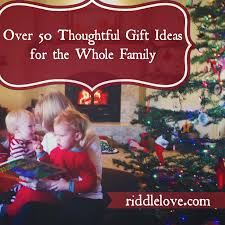 riddlelove over 50 thoughtful gift ideas for the whole family