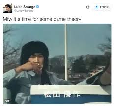 Time For Meme - mfw it s time for some game theory know your meme