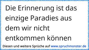 erinnerung spr che die erinnerung ist das einzige paradies aus dem wir nicht