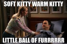 Sheldon Meme - soft kitty warm kitty little ball of furrrrrr sheldon quickmeme