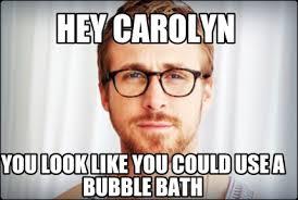 Bubble Bath Meme - meme creator hey carolyn you look like you could use a bubble