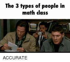 Meme Math - the 3 types of people in math class accurate meme on me me