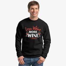 less whine more wine crewneck sweatshirt customon com