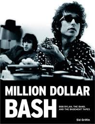 million dollar bash bob dylan the band and the basement tapes