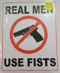 real men use fists anti gun firearms funny metal sign pub game