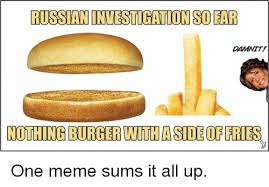 Meme Burger - russaninvestigation so far damnit nothing burger with aside of