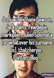 Shane Dawson Memes - shane dawson jacksfilms pewdiepie markiplier julien solomata or