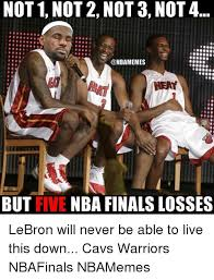 Lebron Finals Meme - not 1 not 2 not 3 not 4 but five nba finals losses lebron will never