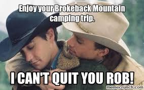 Broken Back Meme - best broken back meme enjoy your brokeback mountain cing trip