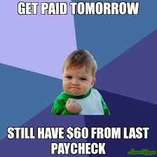 Paid In Full Meme - get paid tomorrow still have 60 from last paycheck meme success
