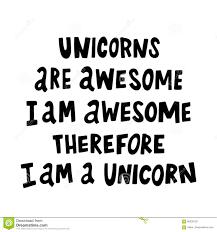 unicorns are awesome i am awesome therefore i am a unicorn the