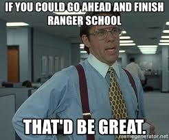 Ranger School Meme - if you could go ahead and finish ranger school that d be great