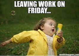 Works For Me Meme - leaving work on friday memes lol too funny lol pinterest