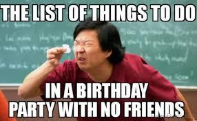No Friends Meme - 50 most funny party memes