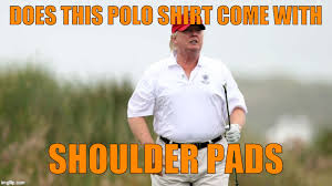 Polo Shirt Meme - image tagged in trump fat big belly imgflip