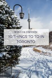 10 things to do in toronto winter edition winter time toronto