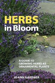 herbs in bloom a guide to growing herbs as ornamental plants from