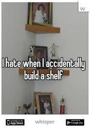 Help I Accidentally Build A Shelf Know Your Meme - i accidentally build a shelf best shelf 2017